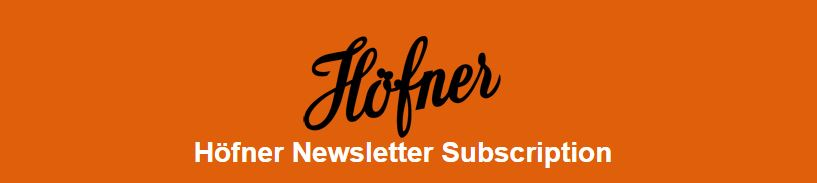 Höfner Newsletter